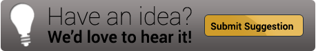 Have an idea? We'd love to hear it! Submit Suggestion